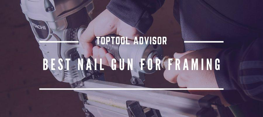 Best Nail Gun For Framing